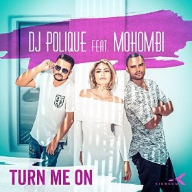 DJ POLIQUE FEAT. MOHOMBI - TURN ME ON